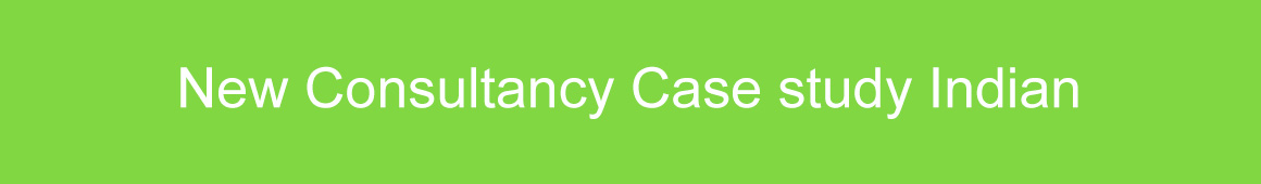 New Consultancy Case study Indian